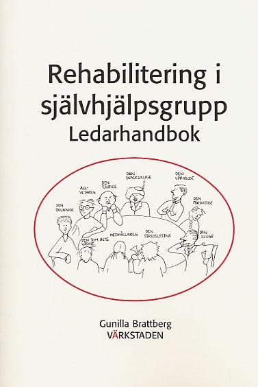 Rehabilitering i självhjälpsgrupp. Ledarhandbok av Gunilla Brattberg
