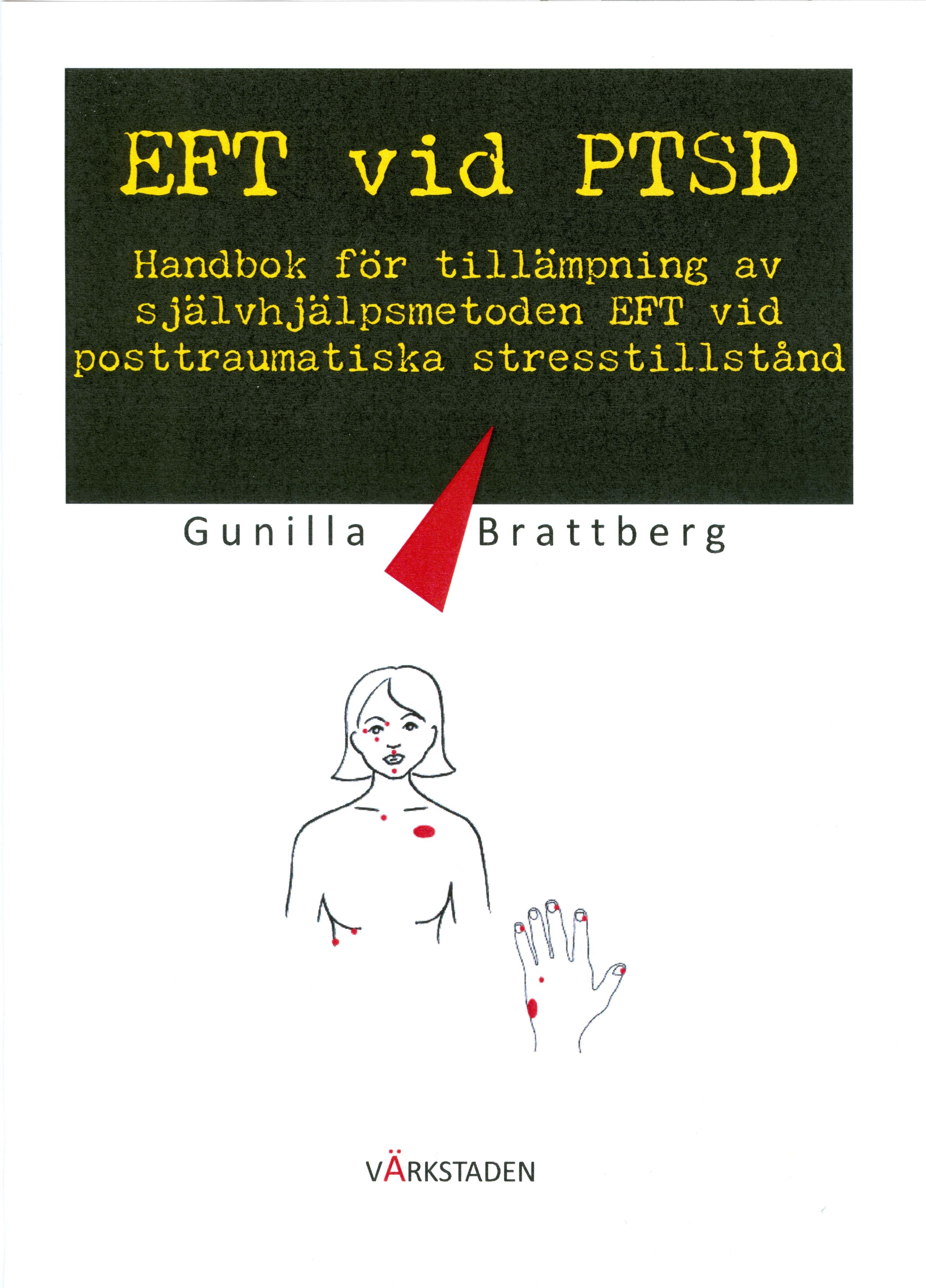 EFT vid PTSD : handbok för tillämpning av självhjälpsmetoden EFT vid posttraumatiska stresstillstånd av Gunilla Brattberg
