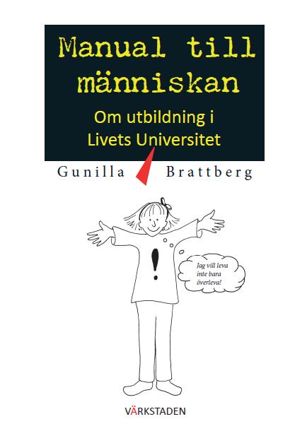Manual till människan : om utbildning i livets universitet. av Gunilla Brattberg